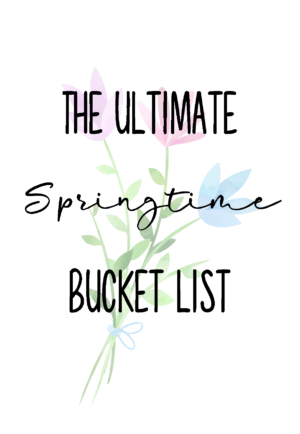 The Ultimate Spring Bucket List