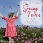 How to Survive Spring Fever in your Homeschool