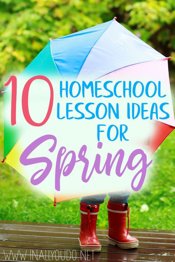 Spring is in the air! These 10 homeschool lesson ideas will help you embrace springtime and still create homeschool magic. #Spring #homeschool #iaydhomeschoolers #iaydhsmoms #iaydcommunity