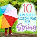 10 Homeschool Lesson Ideas for Spring
