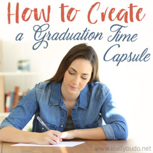 Whether you have a graduate this year or you're planning ahead, we've got you covered! Check out these tips for creating and setting up your own time capsule with your graduate! #graduate #graduation #iaydcommunity #iaydhomeschoolers #iaydhsmoms