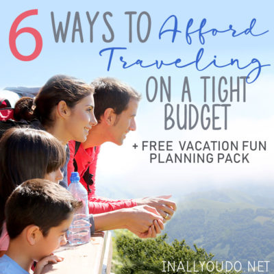6 Ways to Afford Traveling on a Tight Budget + FREE Vacation Fun Planning Pack