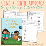 Using a Gentle Approach to Spelling Introduction