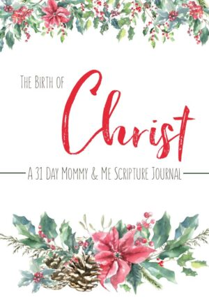 The Birth of Christ: A 31-Day Mommy & Me Scripture Journal