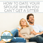 How To Date Your Spouse When You Can't Get A Sitter