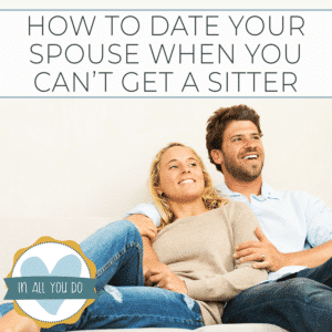 "man and wife sitting on couch for date with overlay that reads ""How to Date Your Spouse When You Can't Get A Sitter"""