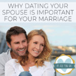 Why Dating Your Spouse Is Important For Your Marriage