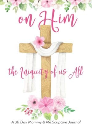 On Him the Iniquity of Us All Mommy & Me Scripture Journals