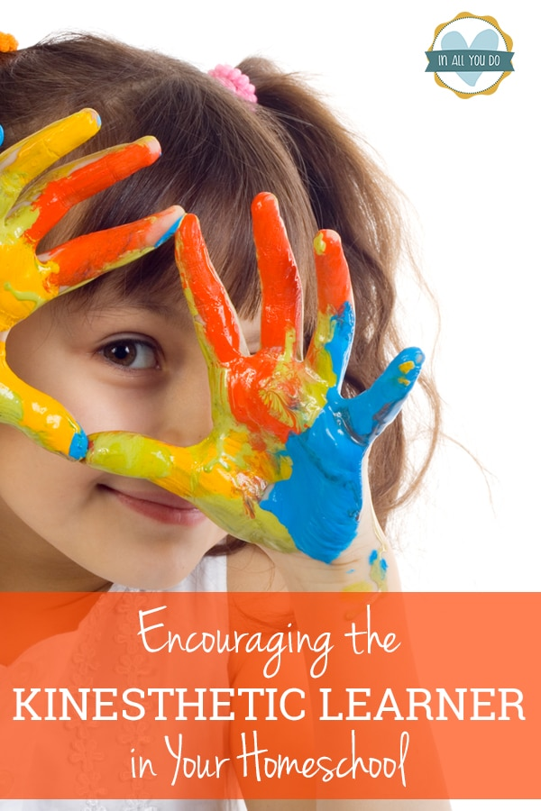 "young child with different colored painted hands and overlay reads ""Encouraging the Kinesthetic Learner in Your Homeschool"""