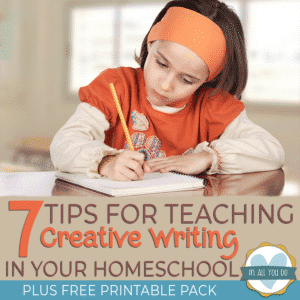 young girl writing in notebook - overlay 7 Tips for Teaching Creative Writing in Your Homeschool